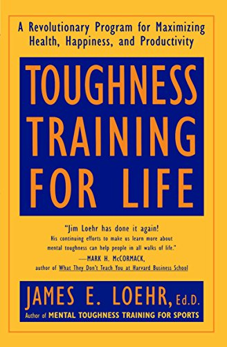 Toughness Training for Life: A Revolutionary Program for Maximizing Health, Happiness and Productivity (0452272432) by James E. Loehr