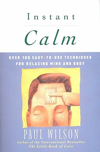 9780452274334: Instant Calm: Over 100 Easy-to-Use Techniques for Relaxing Mind and Body