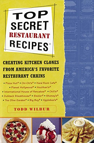 Top Secret Restaurant Recipes: Creating Kitchen Clones from America's Favorite Restaurant Chains (0452275873) by Todd Wilbur