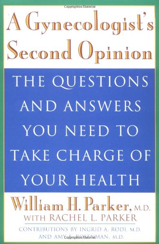 9780452276741: A Gynecologist's Second Opinion: The Questions and Answers You Need to Take Charge of Your Health
