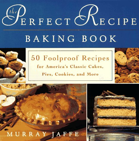 9780452277496: The Perfect Recipe Baking Book: 50 Foolproof Recipes for America's Classic Cakes, Pies, Cookies, and More