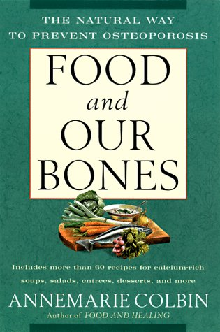 Food and Our Bones: The Natural Way: Colbin, Annemarie