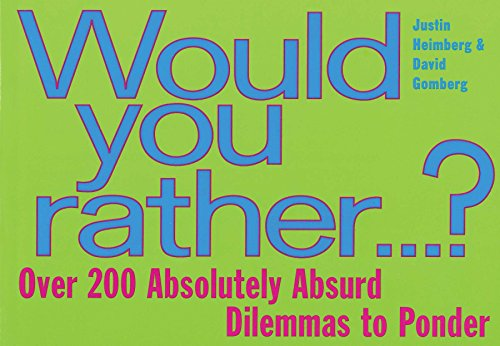 Would You Rather.: Over 200 Absolutely Absurd Dilemmas to Ponder: Gomberg, David, Heimberg, Justin