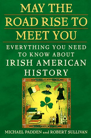 9780452278530: May the Road Rise to Meet You: Everything You Need to Know About Irish American History