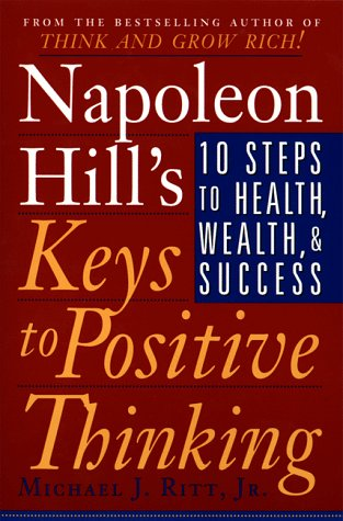 9780452279056: Napoleon Hill's Keys to Positive Thinking: 10 Steps to Health, Wealth, and Success