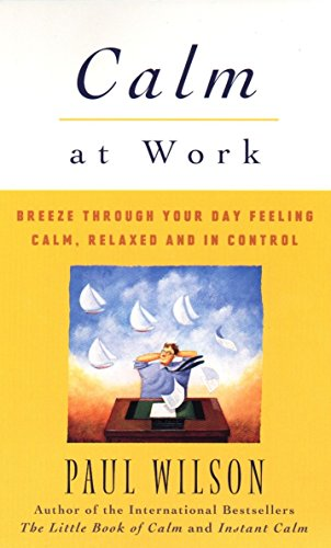 9780452280427: Calm at Work: Breeze Through Your Day Feeling Calm, Relaxed and in Control