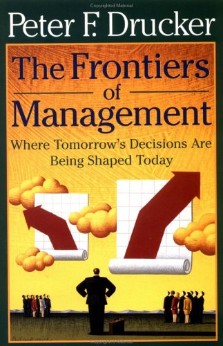 9780452280557: The Frontiers of Management: Where Tomorrow's Decisions Are Being Shaped Today