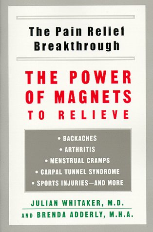 Pain Relief Breakthrough: The Power Magnets Relieve: Whitaker, Julian, Adderly,