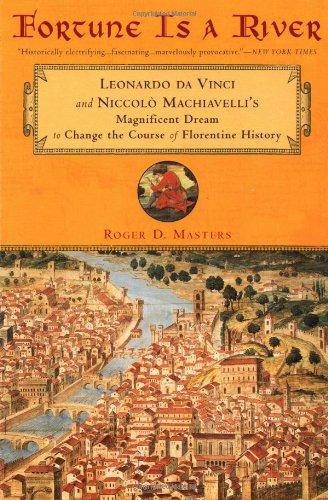 9780452280908: Fortune Is a River: Leonardo da Vinci Niccolo Machiavelli's Magnificent Dream Change Course Florenti