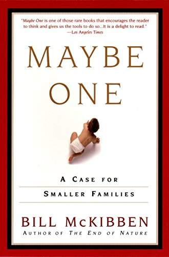 Maybe One: A Case for Smaller Families: Bill McKibben