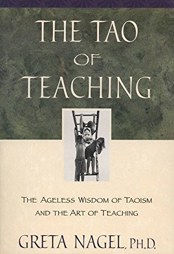 Download The Tao of Teaching: The Ageless Wisdom of Taoism and the Art of Teaching