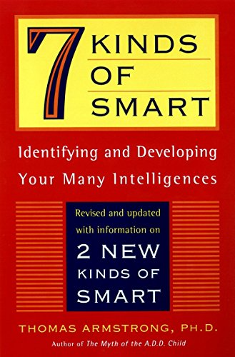 7 (Seven) Kinds of Smart: Identifying and Developing Your Multiple Intelligences: Thomas Armstrong