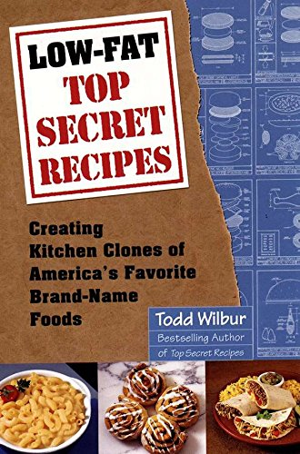 9780452281493: Low-Fat Top Secret Recipes: Creating Kitchen Clones of America's Favorite Brand-Name Foods