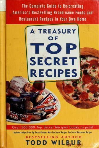 A Treasury Of Top Secret Recipes: Todd Wilbur