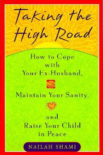 9780452281554: Taking the High Road: How to Cope Your Ex Husband, Maintain Your Sanity, and Raise Your Child in Peace