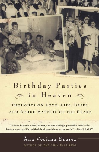 Birthday Parties in Heaven: Thoughts on Love,: Ana Veciana-Suarez