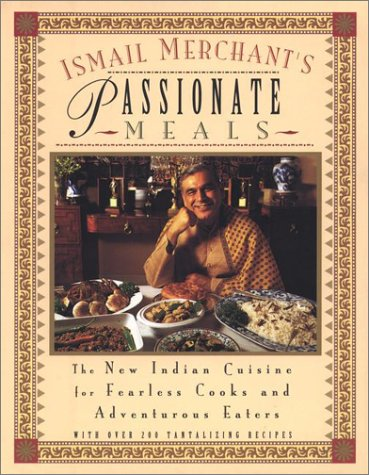 9780452282322: Ismail Merchant's Passionate Meals: The New Indian Cuisine for Fearless Cooks and Adventurous Eaters