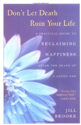 9780452282988: Don't Let Death Ruin Your Life: A Practical Guide to Reclaiming Happiness after the Death of a Loved One