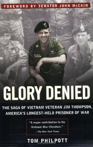 Glory Denied: Saga of Vietnam Veteran Jim Thompson America's Longest-Held Prisoner of War.