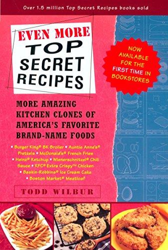 Even More Top Secret Recipes: More Amazing: Todd Wilbur