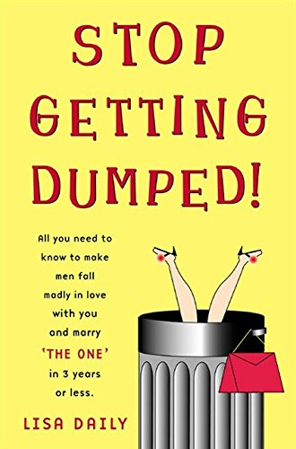 9780452283831: Stop Getting Dumped!: All You Need to Know to Make Men Fall Madly in Love with You and Marry 'The One' in 3 Years or Less