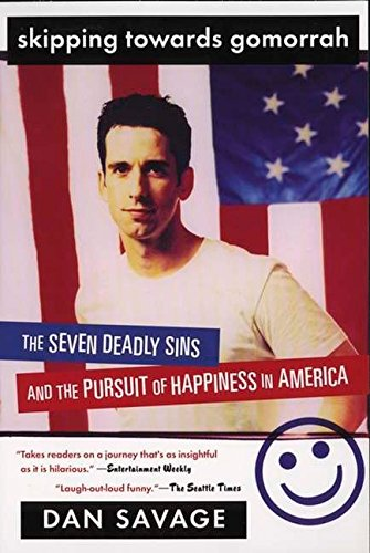 Skipping Towards Gomorrah: The Seven Deadly Sins and the Pursuit of Happiness in America (0452284163) by Dan Savage