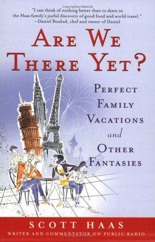 Are We There Yet?: Perfect Family Vacations and Other Fantasies: Scott Haas