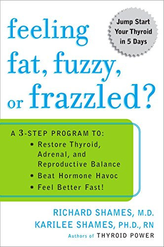 9780452285569: Feeling Fat, Fuzzy, or Frazzled?: A 3-Step Program to: Restore Thyroid, Adrenal, and Reproductive Balance, Beat Ho rmone Havoc, and Feel Better Fast!