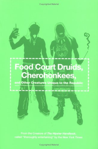 9780452285620: Food Court Druids, Cherohonkees and Other Creatures Unique to the Republic