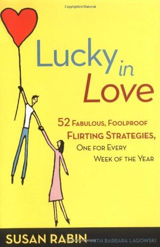 Lucky in Love : 52 Fabulous, Foolproof: Susan Rabin; Barbara