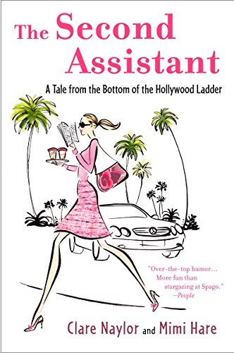 The Second Assistant: A Tale from the Bottom of the Hollywood Ladder: Hare, Mimi; Naylor, Clare