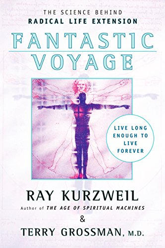 Fantastic Voyage: Live Long Enough to Live: Ray Kurzweil, Terry