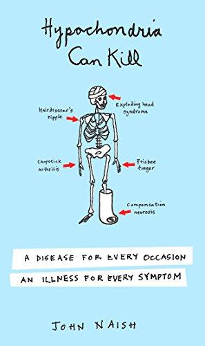 Hypochondria Can Kill: A Disease for Every: Naish, John