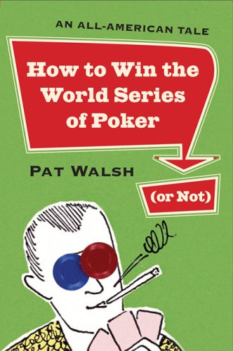 9780452287365: How to Win the World Series of Poker (or Not): An All-American Tale