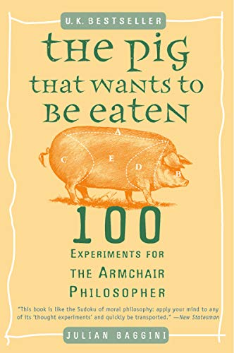 9780452287440: The Pig That Wants to Be Eaten: 100 Experiments for the Armchair Philosopher
