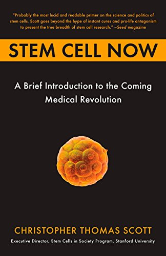 Stem Cell Now: A Brief Introduction to the Coming Medical Revolution: Scott, Christopher Thomas