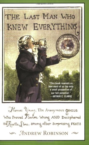 9780452288058: The Last Man Who Knew Everything: Thomas Young, the Anonymous Genius Who Proved Newton Wrong and Deciphered the Rosetta Stone, Among Other Surprising