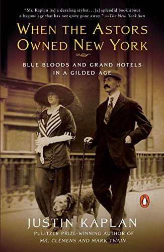 When the Astors Owned New York: Blue Bloods and Grand Hotels in a Gilded Age (0452288584) by Kaplan, Justin
