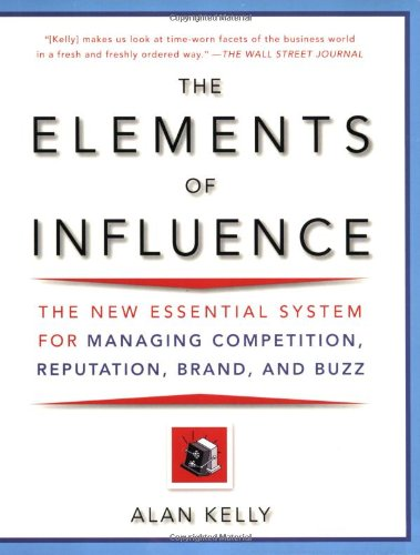 9780452288737: The Elements of Influence: The New Essential System for Managing Competition, Reputation, Brand, and Buzz