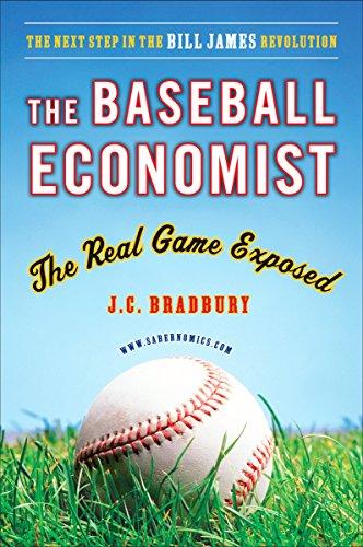 The Baseball Economist: The Real Game Exposed: Bradbury, J.C.