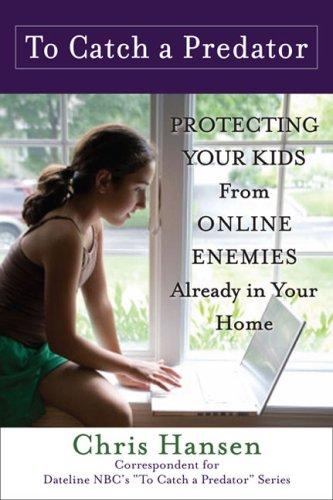 9780452289277: To Catch a Predator: Protecting Your Kids from Online Enemies Already in Your Home