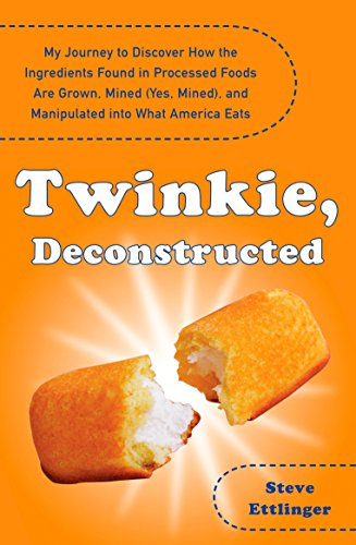 9780452289284: Twinkie, Deconstructed: My Journey to Discover How the Ingredients Found in Processed Foods Are Grown, M ined (Yes, Mined), and Manipulated into What America Eats