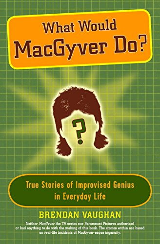 9780452289291: What Would MacGyver Do?: True Stories of Improvised Genius in Everyday Life