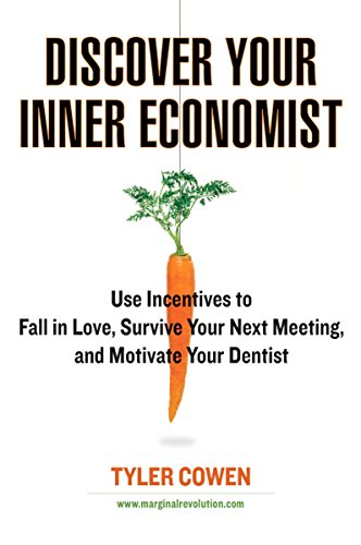 9780452289635: Discover Your Inner Economist: Use Incentives to Fall in Love, Survive Your Next Meeting, and Motivate Your Den tist