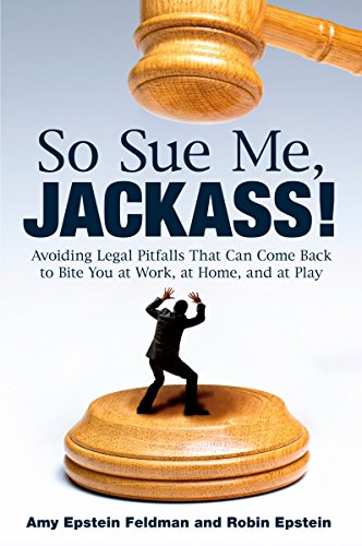 9780452295742: So Sue Me, Jackass!: Avoiding Legal Pitfalls that Can Come Back to Bite You at Work, at Home, and at Play