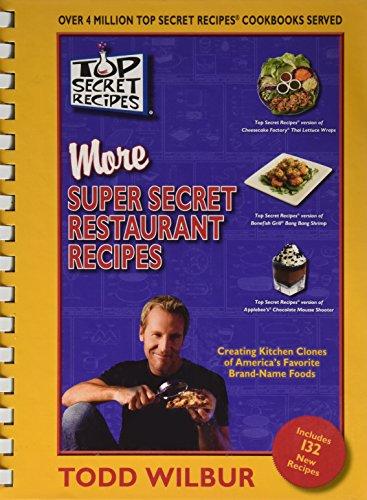 Top Secret Recipes More Super Secret Restaurant: Todd Wilbur