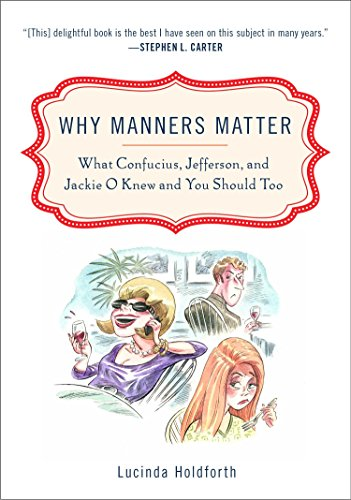 9780452295865: Why Manners Matter: What Confucius, Jefferson, and Jackie O Knew and You ShouldToo