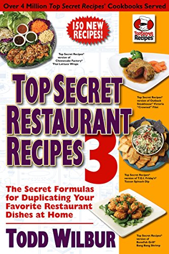 Top Secret Restaurant Recipes 3: The Secret Formulas for Duplicating Your Favorite Restaurant Dishes at Home (Top Secret Recipes) (0452296455) by Todd Wilbur