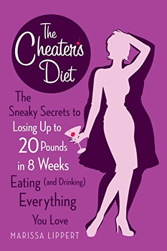 9780452296817: The Cheater's Diet: The Sneaky Secrets to Losing Up to 20 Pounds in 8 Weeks Eating (and Drinking) Everything You Love