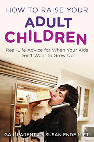 9780452297203: How To Raise Your Adult Children: Real-Life Advice for When Your Kids Don't Want to Grow Up
